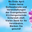 Bis Ende April 2020  finden keine Gottsdienste und  Veranstaltungen der Evangelischen Kirchengemeinde Gütersloh statt. Vielen Dank für Ihr Verständnis! Bleiben Sie gesund!