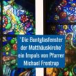 Die Buntglasfenster der Matthäuskirche – ein Impuls von Pfarrer Michael Frentrup
